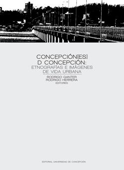 Concepcion[es] d Concepción. Etnografías e imágenes de vida urbana